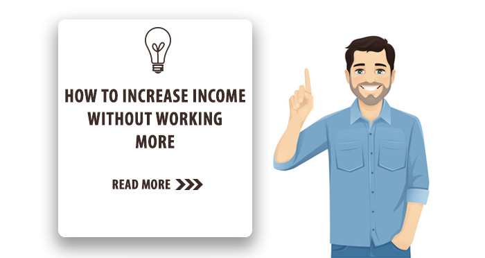 How to Increase Income Without Working More